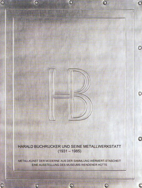 Wermert, J.: Harald Buchrucker und seine Metallwerkstatt (1931 – 1985), Metallkunst der Moderne aus der sammlung Wermert-Stascheit, Wenden 2007